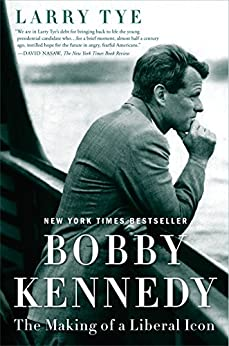 Bobby Kennedy: The Making of a Liberal Icon by [Tye, Larry]