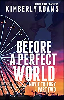 Before A Perfect World (The Movie Book 2) by [Adams, Kimberly]