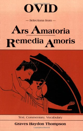 Selections from Ars Amatoria Remedia Amoris: Text, Commentary, Vocabulary