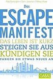 Das Escape-Manifest: Das Leben ist kurz. Steigen Sie aus. Kündigen Sie. Fangen Sie etwas Neues an. (Dein Leben)