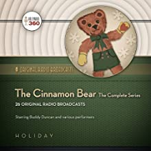 The Cinnamon Bear: The Complete Series Radio/TV Program by  Hollywood 360 Narrated by Buddy Duncan, Howard McNear, Gale Gordon, Verna Felton, Frank Nelson, Lou Merrill, Joseph Kearns, Barbara Jean Wong