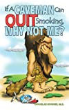 If a Caveman Can Quit Smoking, Why Not Me?, M. S. Hughes, 1438997639