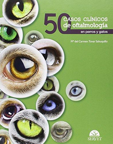 Descargar Libro 50 Casos Clínicos De Oftalmologia En Perros Y Gatos Aa.vv.