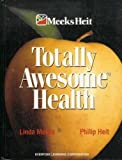 Totally Awesome Health, Linda Brower Meeks and Philip Heit, 1886693862