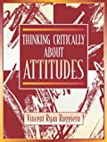 Thinking Critically about Attitudes, Vincent R. Ruggiero, 0205270018
