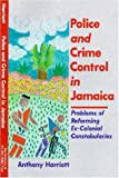 Police and Crime Control in Jamaica : Problems of Reforming Ex-Colonial Constabularies, Harriott, Anthony, 9766400768
