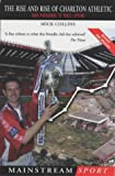 The Rise and Rise of Charlton Athletic, Mick Collins, 1840187654