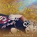 When I Was Yours Hörbuch von Samantha Towle Gesprochen von: Bailey Carr, Vikas Adam