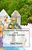 Breathing Meditation for Crystal Lovers, Joss Marie, 1492327018