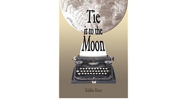 Tie It To The Moon: Eddie Kerr, Paul Hippsley: 9780946451722: Amazon.com:  Books