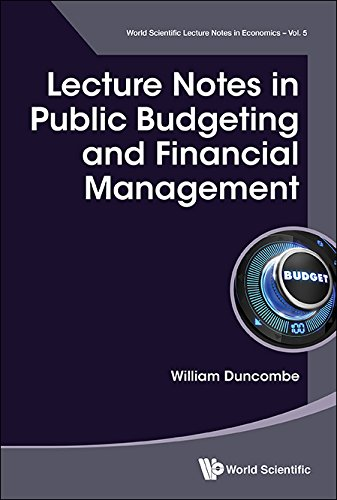 Lecture Notes in Public Budgeting and Financial Management (World Scientific Lecture Notes in Economics)