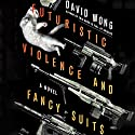 Futuristic Violence and Fancy Suits Hörbuch von David Wong Gesprochen von: Christy Romano