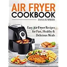 Air Fryer Cookbook: Easy Air Fryer Recipes for Fast, Healthy and Delicious Meals
