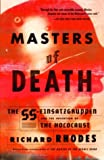 Masters of Death: The SS-Einsatzgruppen and the Invention of the Holocaust, Richard Rhodes, 0375708227