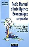 Petit Manuel d'Intelligence Economique au quotidien : Comment collecter, analyser, diffuser et protéger son information
