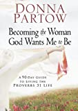 Becoming the Woman God Wants Me to Be, Donna Partow, 0800730720