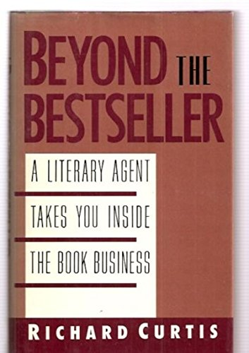 Beyond the Bestseller; a literary agent takes you inside the book business