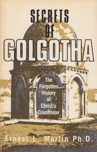 Secrets of Golgotha: The Forgotten History of Christ's Crucifixion