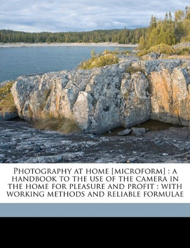 Download Photography at home [microform]: a handbook to the use of the camera in the home for pleasure and profit : with working methods and reliable formulae pdf