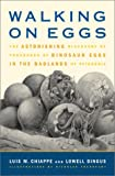 Walking on Eggs: The Astonishing Discovery of Thousands of Dinosaur Eggs in the Badlands of Patagonia
