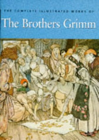 The Complete Illustrated Works of the Brothers Grimm (The Complete Illustrated Works Of The Brothers Grimm)