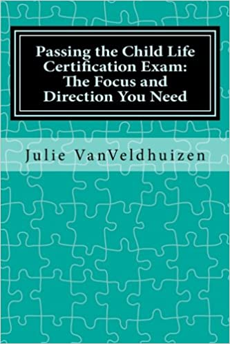 Passing the Child Life Certification Exam: The Focus and Direction ...