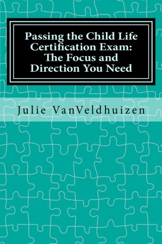 Passing the Child Life Certification Exam:: The Focus and Direction You Need