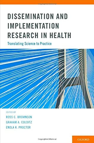 Dissemination and Implementation Research in Health: Translating Science to Practice (Clinical Research In Practice)