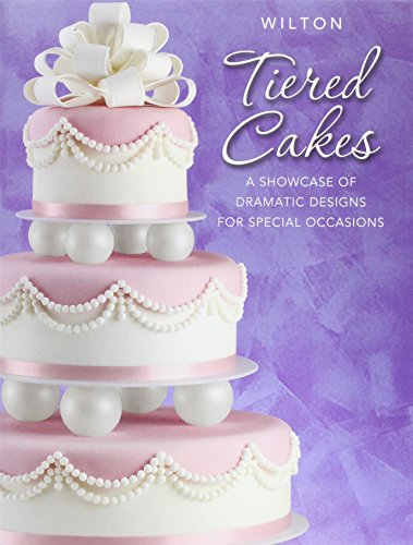 Wilton Tiered Cakes A Showcase Of Dramatic Designs For Special Occasions