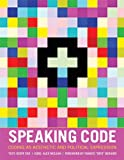 Speaking Code : Coding As Aesthetic and Political Expression, Cox, Geoff, 0262018365