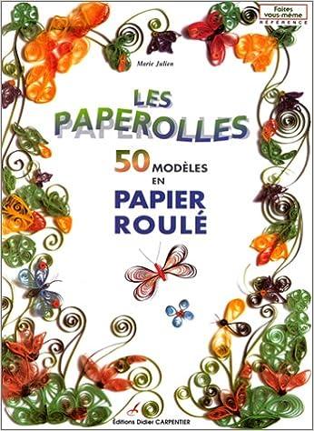 Les Paperolles 50 Modeles En Papier Roule Julien Marie
