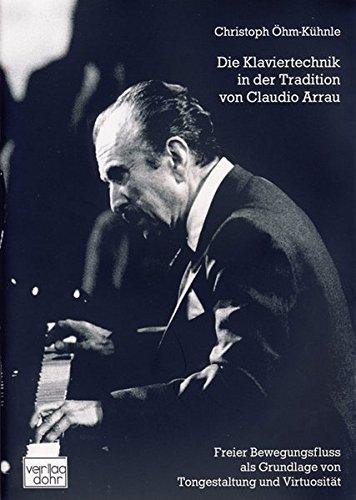 Die Klaviertechnik in der Tradition von Claudio Arrau: Freier Bewegungsfluss als Grundlage von Tongestaltung und Virtuosität