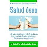 Salud ósea: Osteoporosis y osteopenia - Salud de los huesos, prueba de densidad en los huesos (Mejoramiento de la salud ósea: tratamiento, recuperación y remedios nº 1) (Spanish Edition)