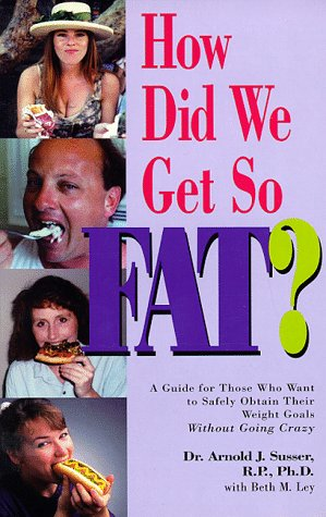 How Did We Get So Fat?: A Guide for Those Who Want to Safely Obtain Their Weight Goals