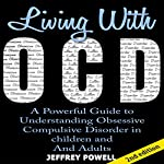 Living with OCD, 2nd Edition: A Powerful Guide to Understanding Obsessive Compulsive Disorder in Children And Adults  | Jeffrey Powell