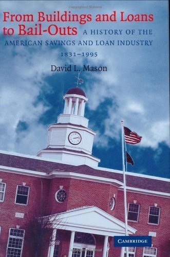 From Buildings and Loans to Bail-Outs: A History of the American Savings and Loan Industry, 1831-1995 ( Hardcover ) by Mason, David L. published by Cambridge University Press pdf epub