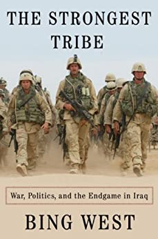The Strongest Tribe: War, Politics, and the Endgame in Iraq by [West, Bing]