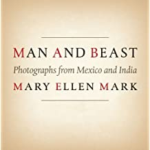 Man and Beast: Photographs from Mexico and India (Southwestern & Mexican Photography Series, the Wittliff Collections at Texas State University) by Mary Ellen Mark (2014-04-25)