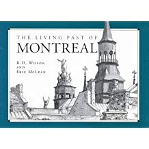 The Living Past of Montreal: Passe Vivant De Montreal by Catherine Anne Wilson (1993-10-18)