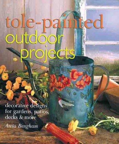 Tole-Painted Outdoor Projects: Decorative Designs for Gardens, Patios, Decks & - Painting Books Decorative