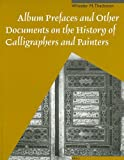 Album Prefaces and Other Documents on the History of Calligraphers and Painters, Thackston, Wheeler M., 9004119612