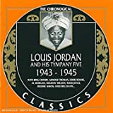: The Chronological Louis Jordan and His Tympany Five: 1943-1945