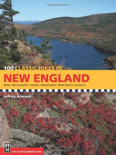 100 Classic Hikes in New England: Maine / New Hampshire / Vermont / Massachusetts / Rhode Island / Connecticut
