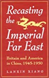 Recasting the Imperial Far East, Lanxin Xiang, 1563244608