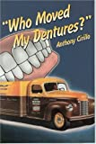 Who Moved My Dentures?, Anthony Cirillo, 1886057605