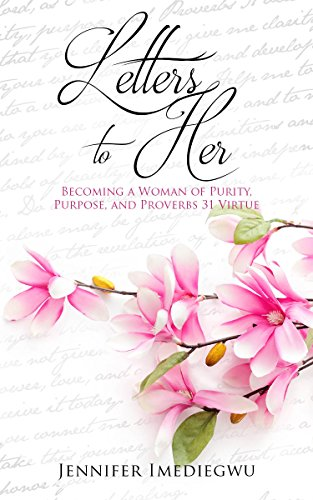 Her Letters - Letters to Her: Becoming a Woman of Purity, Purpose, and Proverbs 31 Virtue