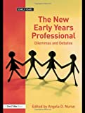 The New Early Years Professional, Angela Nurse Staff, 1843124238