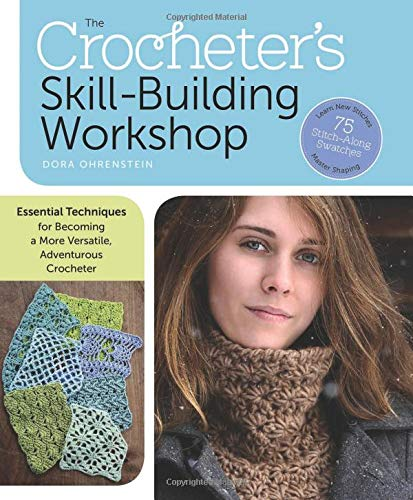 (The Crocheter's Skill-Building Workshop: Essential Techniques for Becoming a More Versatile, Adventurous Crocheter)