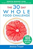 #9: The 30 Day Whole Foods Challenge: Essential Beginner`s Guide to Best Food, Good Health, and Easy Weight Loss; With 100 Compliant, Simple and Delicious Recipes; 30 Day Whole Foods Meal Plan Included