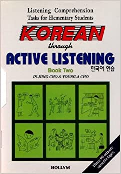 Korean Through Active Listening: Bk 2 w/ cassettes (Listening Comprehension Tasks for Elementary Students) (English and Korean Edition)